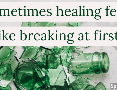 Sometimes Healing Feels Like Breaking at First